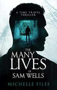 The Many Lives of Sam Wells: A Time Travel Thriller