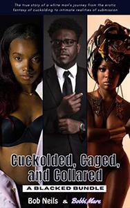 Cuckolded, Caged, and Collared: A Blacked Bundle