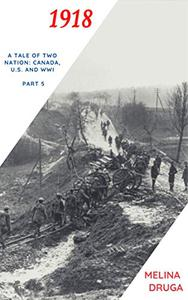 1918: A Tale of Two Nations: Canada, U.S. and WW1 Part 5