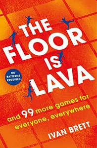 The Floor is Lava: and 99 more screen-free games for all the family to play