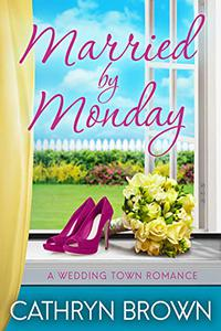 Married by Monday: A sweet and clean small town romance