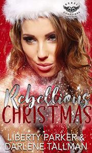 Rebellious Christmas: A Rebel Guardians Christmas Novella