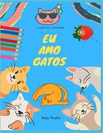 Eu Amo Gatos: Livro de colorir