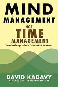 Mind Management, Not Time Management: Productivity When Creativity Matters