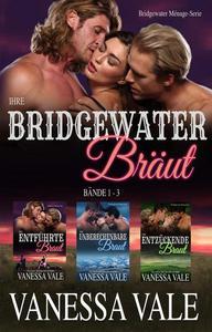 Ihre Bridgewater Bräut: Bridgewater Menage Serie Bücherset - Bände 1-3