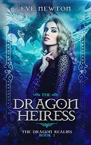 The Dragon Heiress: The Dragon Realms, Book 1: A Reverse Harem Fantasy