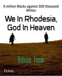 We In Rhodesia, God In Heaven: 6 million Blacks against 300 thousand Whites