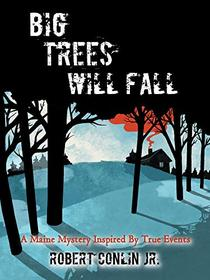 Big Trees Will Fall: A Maine Mystery Inspired By True Events