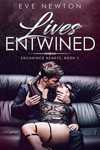 Lives Entwined: Enchained Hearts, Book 1: A Contemporary Reverse Harem