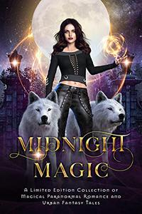 Midnight Magic: A Limited Edition Collection of Magical Paranormal Romance and Urban Fantasy Tales