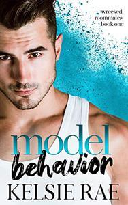Model Behavior: a forbidden roommate romance