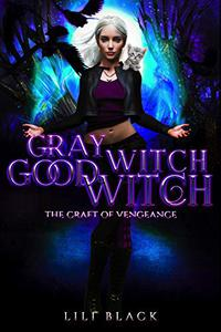 Gray Witch Good Witch: The Craft of Vengeance