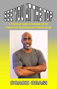 See YOU at the TOP: A Practical Guide to Getting off the Couch and Reaching your Fitness Goals