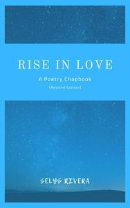 Rise in Love: A Poetry Chapbook (Revised Edition)