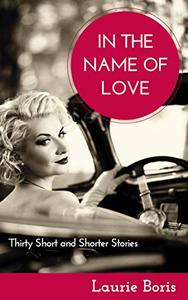 In the Name of Love: Thirty Short and Shorter Stories