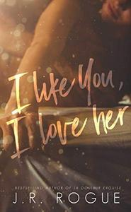 I Like You, I Love Her: Friends to Lovers Small Town Romance