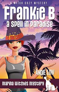 Frankie B - A Spell in Paradise: A Witch Cozy Mystery