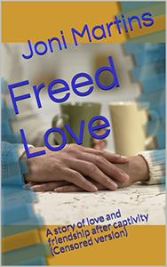 Freed Love: A story of love and friendship after captivity (Censored version)