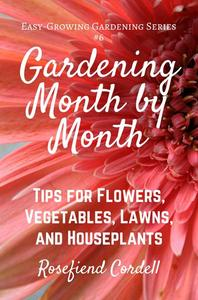 Gardening Month by Month: Tips for Flowers, Vegetables, Lawns, & Houseplants
