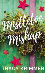 Mistletoe Mishap: A Holiday Romantic Comedy