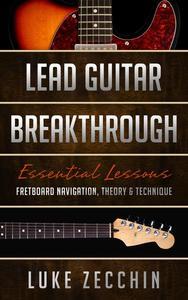 Lead Guitar Breakthrough: Fretboard Navigation, Theory & Technique (Book + Online Bonus)