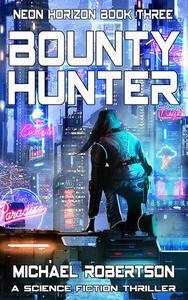 Bounty Hunter: A Cyberpunk Thriller