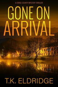 Gone on Arrival - A Forge County Mystery Thriller