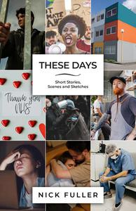These Days - Short Stories, Scenes and Sketches