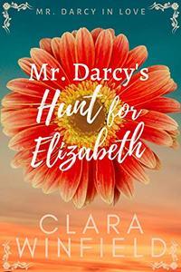 Mr. Darcy's Hunt for Elizabeth