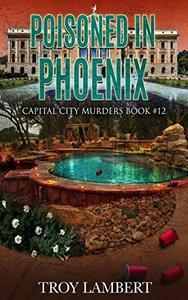 Poisoned in Phoenix : Capital City Murders Book #12