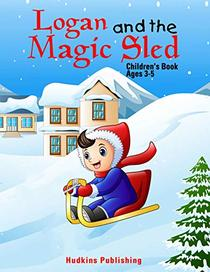 Logan and the Magic Sled: Children's Book Ages 3 - 5