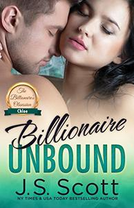 Billionaire Unbound ~ Chloe: A Billionaire's Obsession Novel