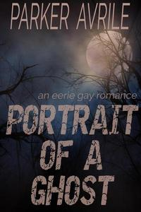 Portrait of a Ghost: An Eerie Gay Romance