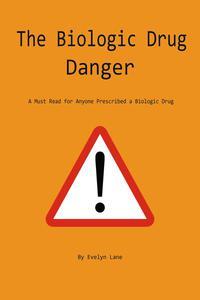 The Biologic Drug Danger: A Must Read for Anyone Prescribed a Biologic Drug