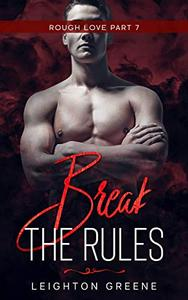 Break the Rules: Rough Love Part 7