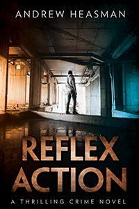 Reflex Action: A Thrilling Crime Novel