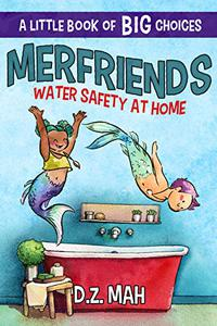 Merfriends: Water Safety at Home: A Little Book of BIG Choices