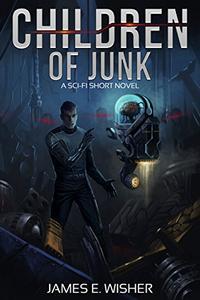 Children of Junk: A Sci-Fi Short Novel