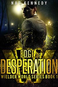 Edge of Desperation: Wielder World Book 1