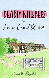 Deadly Whispers in Lower Dimblebrook: A delightful English cosy mystery about gossip, village life and murder!