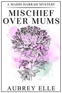 Mischief Over Mums