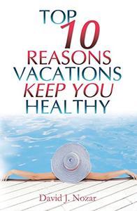 Top 10 Reasons Vacations Keep You Healthy