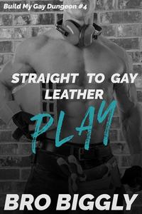 Play: Straight to Gay Leather