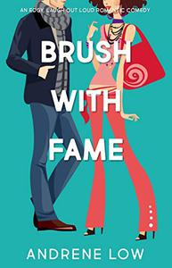 Brush With Fame: An edgy, laugh out loud romantic comedy