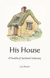 His House: A Parable of Spiritual Intimacy