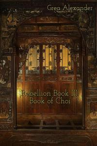 Rebellion Book III: Book of Choi: A steamy romantic historical saga set in Qing Dynasty China