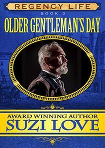 Older Gentleman's Day: Book 3 Regency Life Series