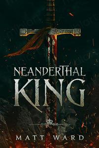 Neanderthal King: A Medieval YA Epic Fantasy Adventure