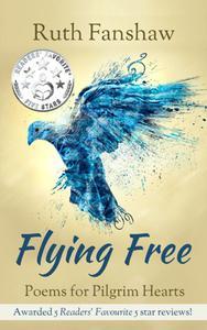 Flying Free: Poems for Pilgrim Hearts