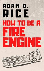 How To Be A Fire Engine